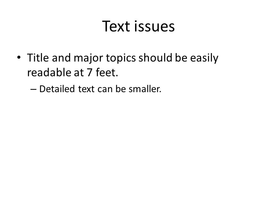 Text issues Title and major topics should be easily readable at 7 feet.