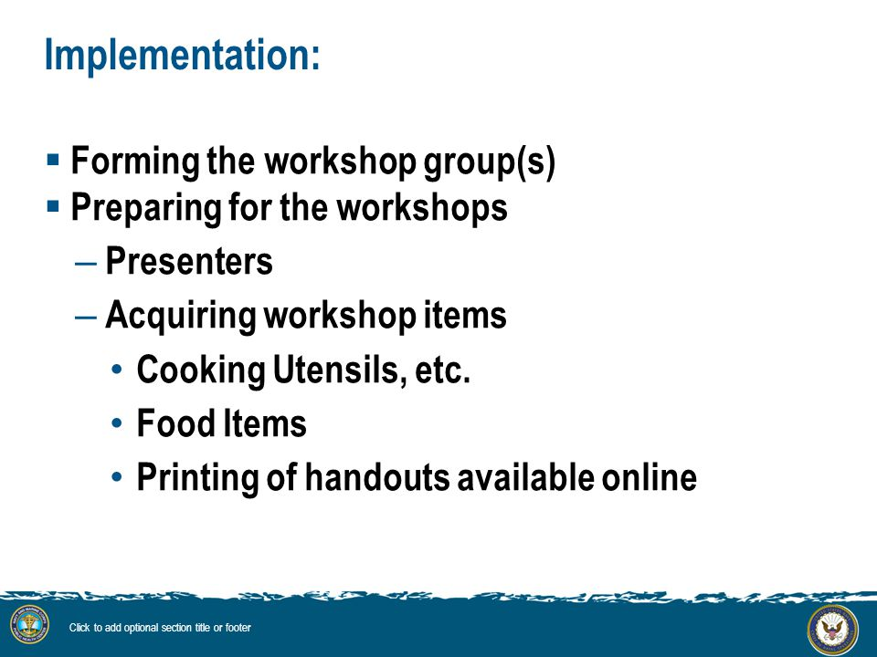 Implementation:  Forming the workshop group(s)  Preparing for the workshops – Presenters – Acquiring workshop items Cooking Utensils, etc.