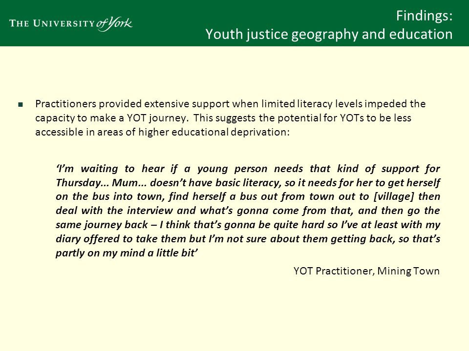 Findings: Youth justice geography and education Sometimes, YOT organisational structures were modified to better accommodate young people (Manion and Flowerdew 1982).