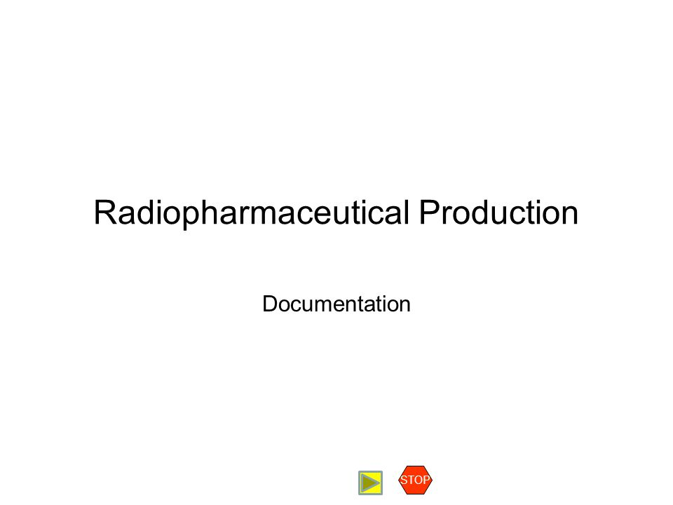 Radiopharmaceutical Production Documentation Contents Basics of Documentation Accuracy Timeliness Legibility Completeness Permanency Reports Completed Batch Records Tables STOP Basics of Documentation - Legibility Legibility Data must be legible.