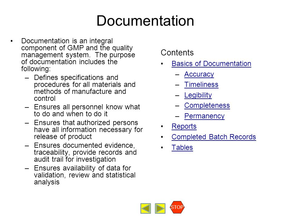 Radiopharmaceutical Production Documentation Contents Basics of Documentation Accuracy Timeliness Legibility Completeness Permanency Reports Completed Batch Records Tables STOP Basics of Documentation All documentation must be accurate, timely, legible, complete and permanent.