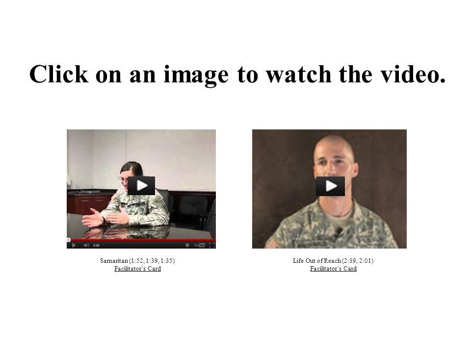Click on an image to watch the video. Samaritan (1:52, 1:39, 1:35) Facilitator's Card Life Out of Reach (2:39, 2:01) Facilitator's Card