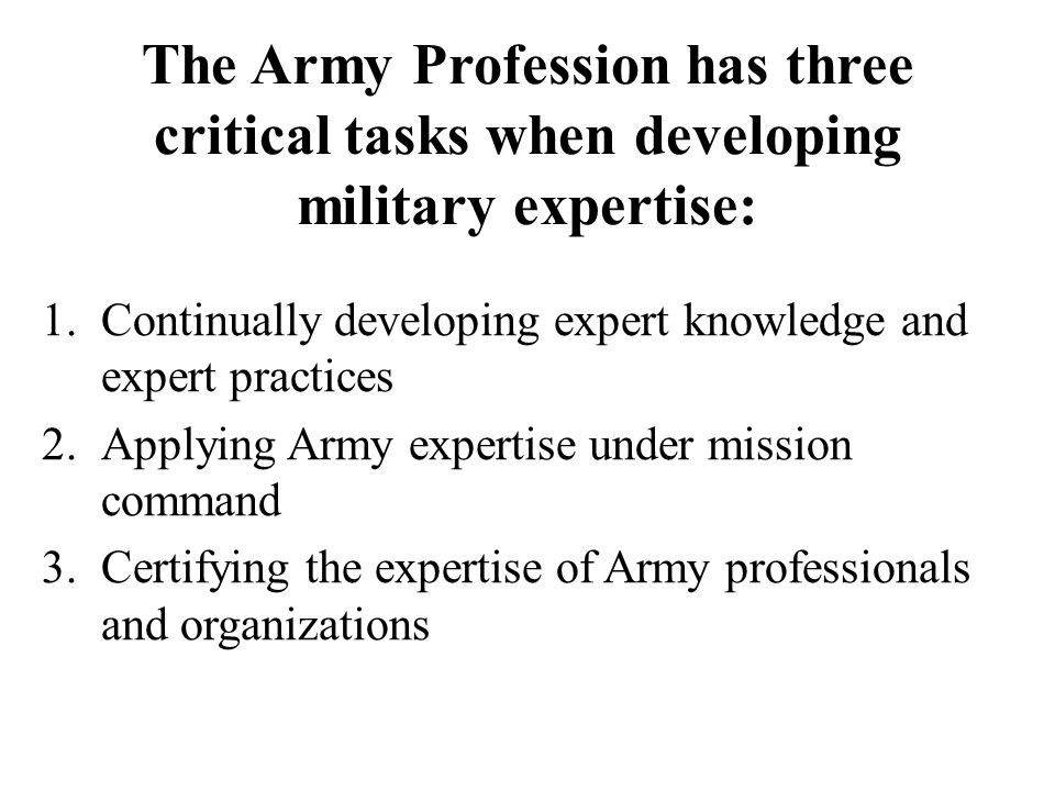 The Army's expert knowledge is divided into four distinct fields: 1.Military-Technical: How the Army applies landpower to accomplish the mission.