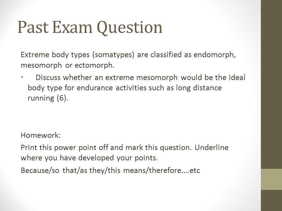 Past Exam Question Extreme body types (somatypes) are classified as endomorph, mesomorph or ectomorph. Discuss whether an extreme mesomorph would be t