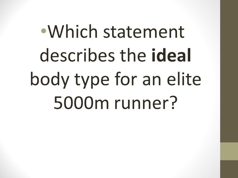 Which statement describes the ideal body type for an elite 5000m runner?
