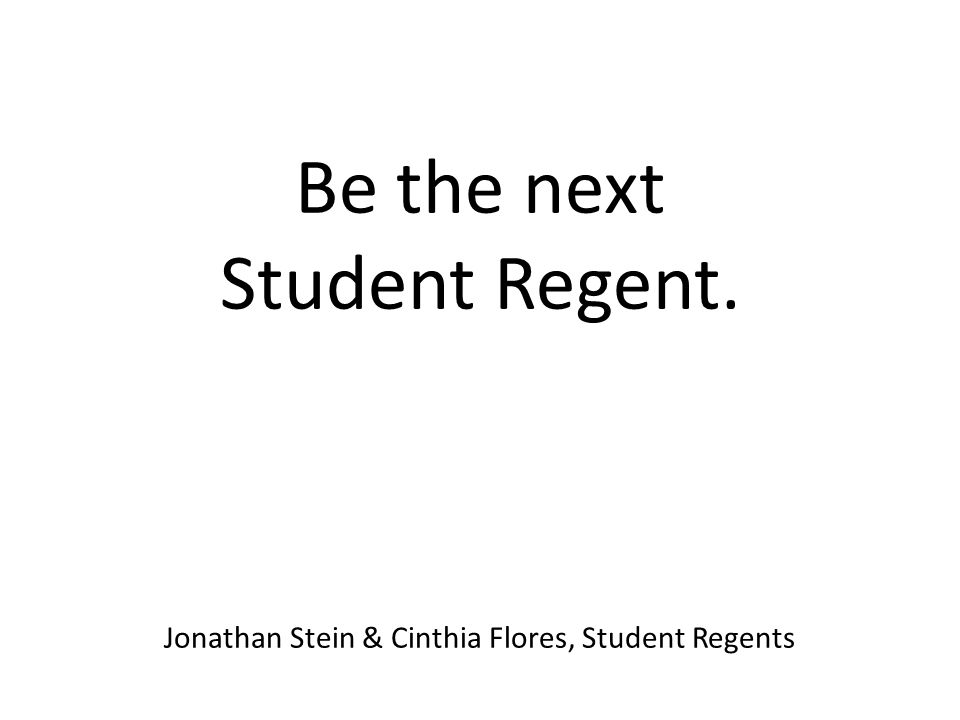 Be the next Student Regent. Jonathan Stein & Cinthia Flores, Student Regents