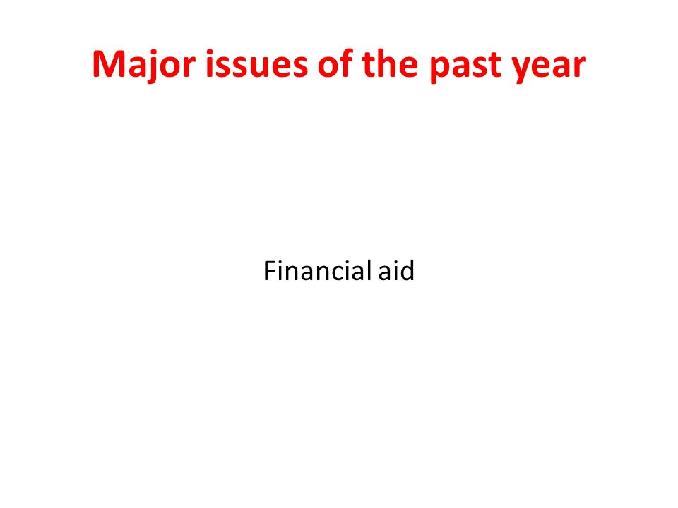 Major issues of the past year Financial aid