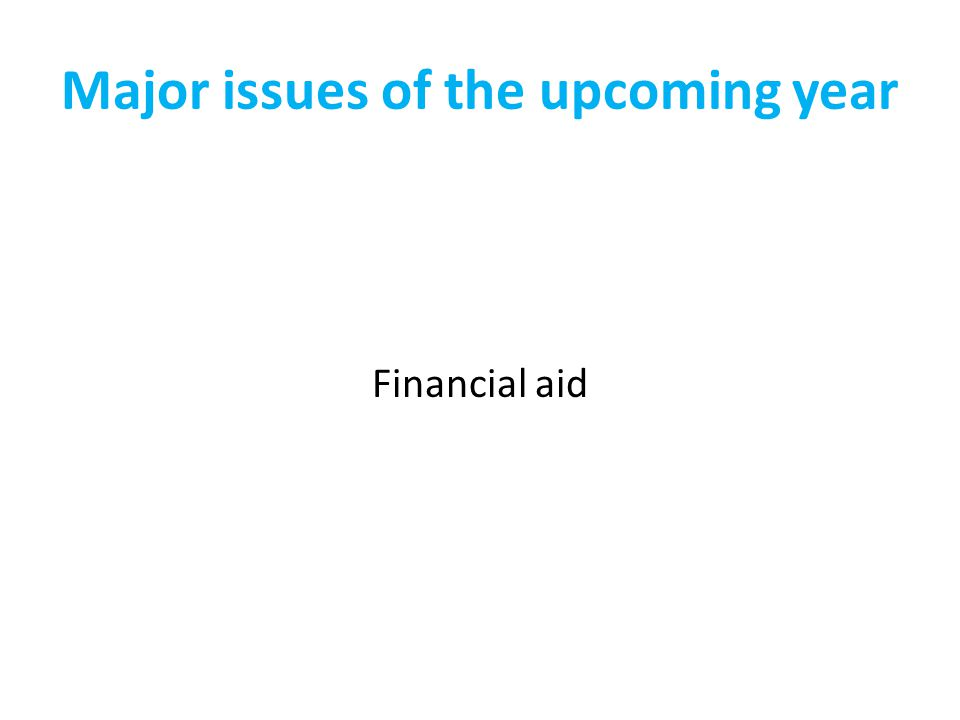 Major issues of the upcoming year Financial aid
