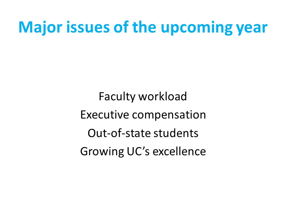 Major issues of the upcoming year Faculty workload Executive compensation Out-of-state students Growing UC's excellence