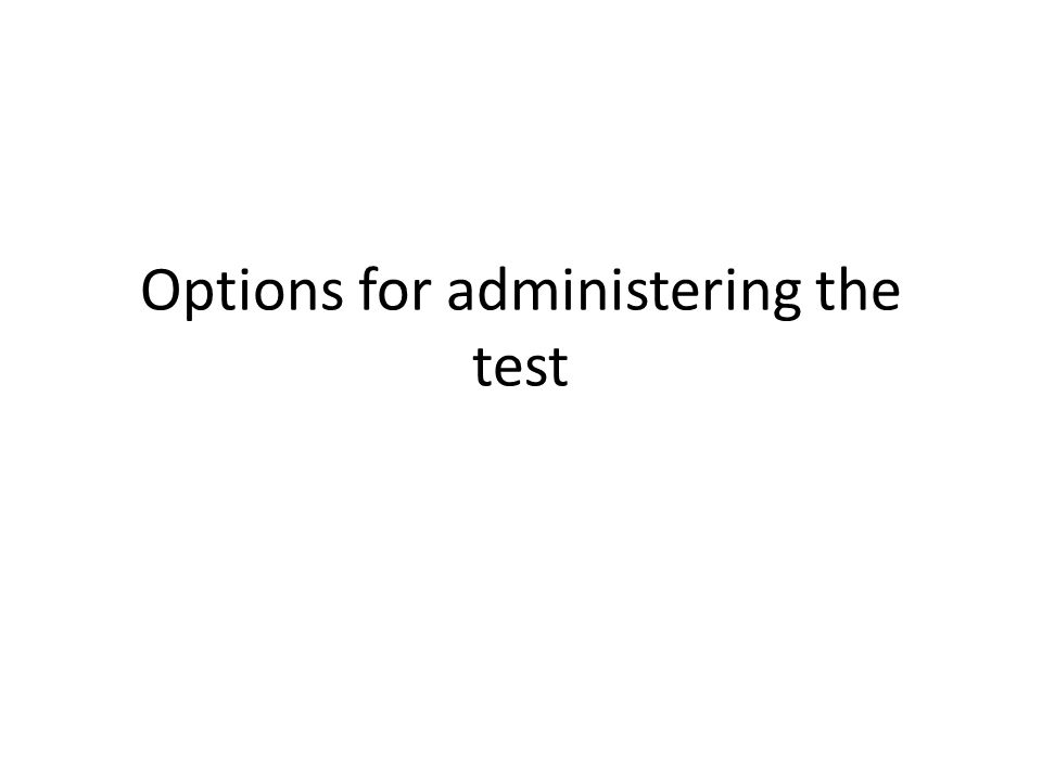 Options for administering the test
