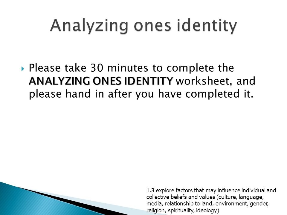 ANALYZING ONES IDENTITY  Please take 30 minutes to complete the ANALYZING ONES IDENTITY worksheet, and please hand in after you have completed it.
