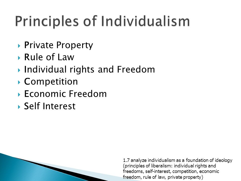  Private Property  Rule of Law  Individual rights and Freedom  Competition  Economic Freedom  Self Interest 1.7 analyze individualism as a foundation of ideology (principles of liberalism: individual rights and freedoms, self-interest, competition, economic freedom, rule of law, private property)