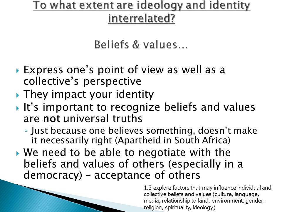  Express one's point of view as well as a collective's perspective  They impact your identity  It's important to recognize beliefs and values are n