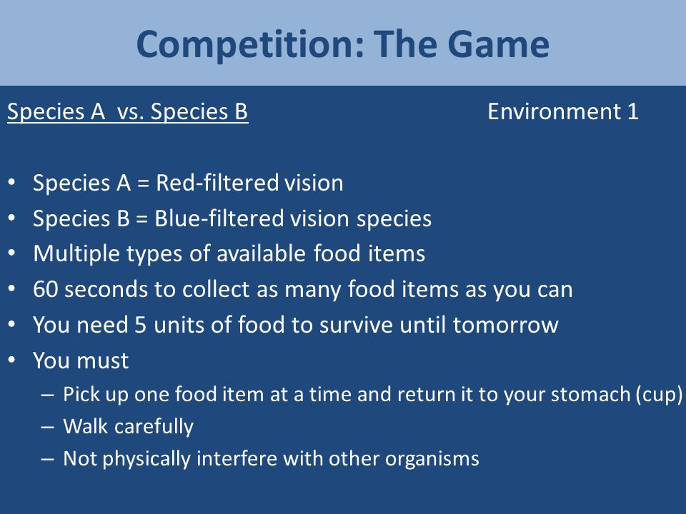 Competition: The Game Species A vs. Species BEnvironment 1 Species A = Red-filtered vision Species B = Blue-filtered vision species Multiple types of