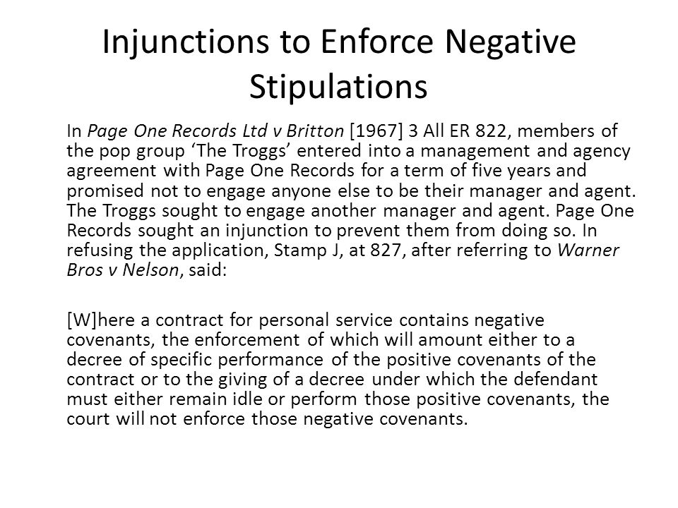 Injunctions to Enforce Negative Stipulations In Page One Records Ltd v Britton [1967] 3 All ER 822, members of the pop group 'The Troggs' entered into