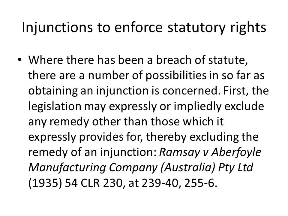 Injunctions to enforce statutory rights Where there has been a breach of statute, there are a number of possibilities in so far as obtaining an injunc