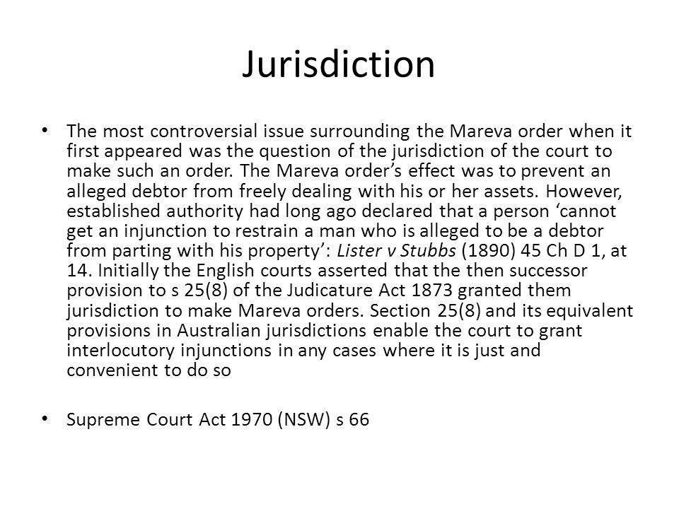 Jurisdiction The most controversial issue surrounding the Mareva order when it first appeared was the question of the jurisdiction of the court to mak