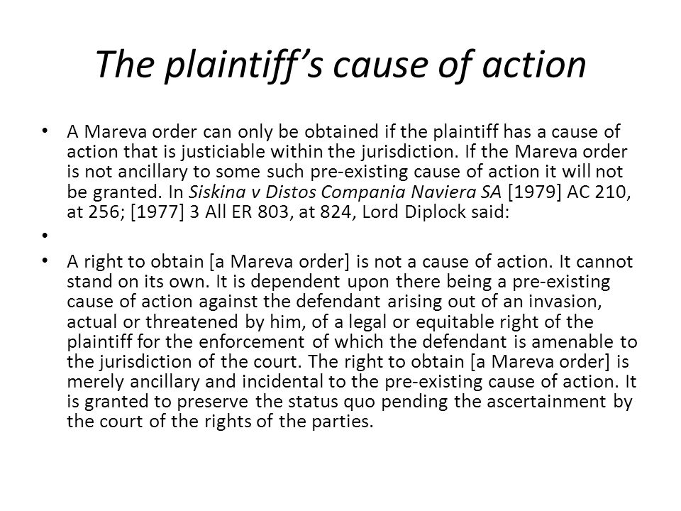 The plaintiff's cause of action A Mareva order can only be obtained if the plaintiff has a cause of action that is justiciable within the jurisdiction