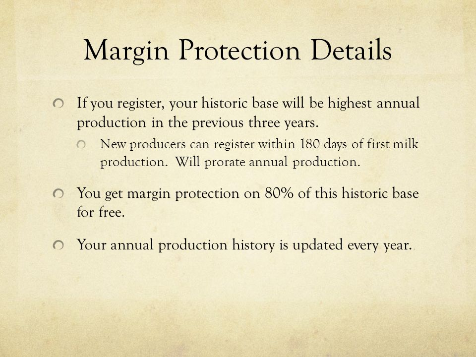 Margin Protection Details If you register, your historic base will be highest annual production in the previous three years.