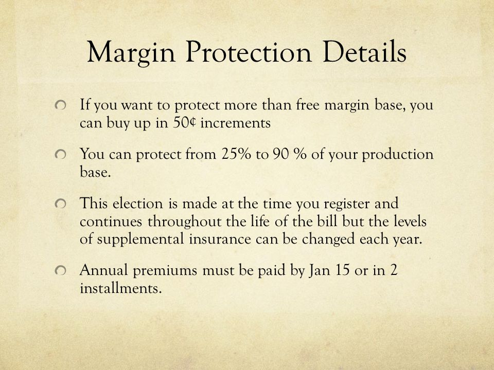 Margin Protection Details If you want to protect more than free margin base, you can buy up in 50¢ increments You can protect from 25% to 90 % of your production base.