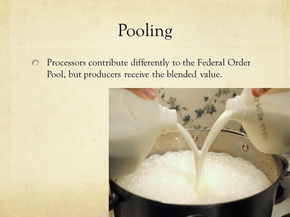 Pooling Processors contribute differently to the Federal Order Pool, but producers receive the blended value.