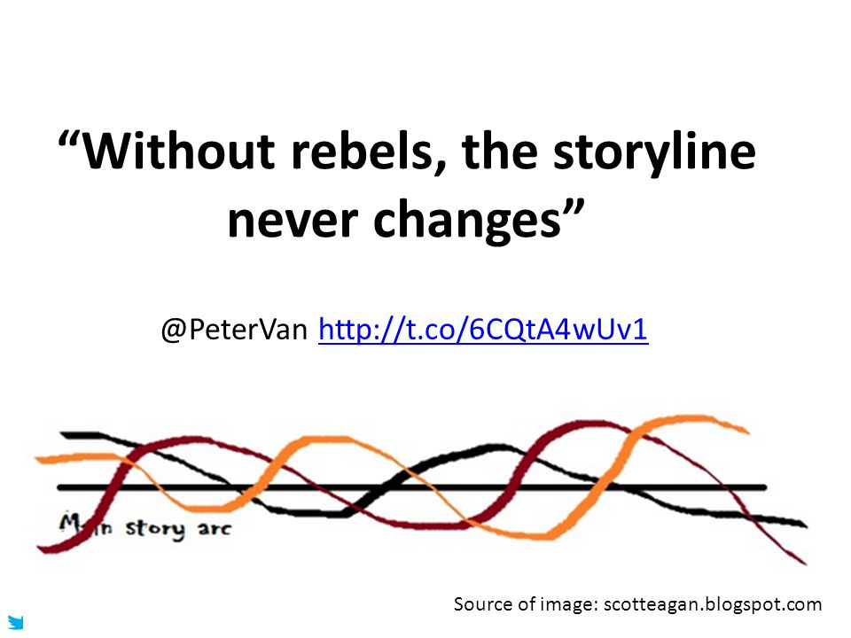 @HelenBevan Without rebels, the storyline never changes @PeterVan http://t.co/6CQtA4wUv1http://t.co/6CQtA4wUv1 Source of image: scotteagan.blogspot.com