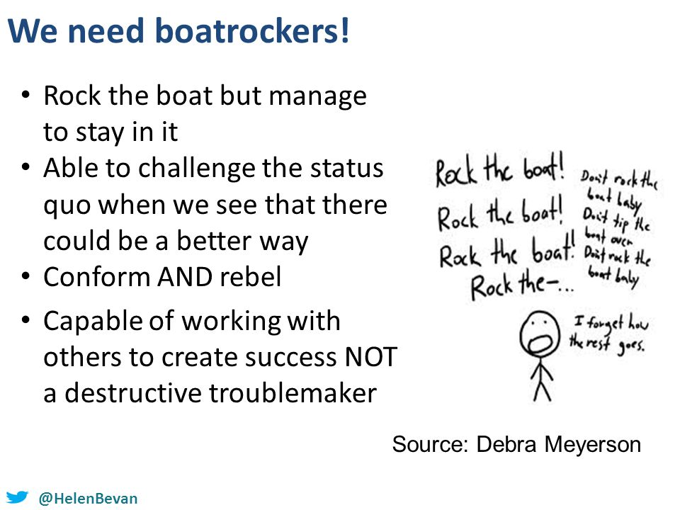 @HelenBevan We need boatrockers! Rock the boat but manage to stay in it Able to challenge the status quo when we see that there could be a better way