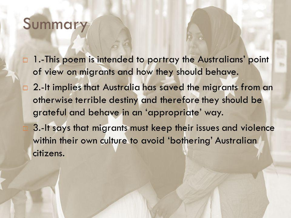 Summary  1.-This poem is intended to portray the Australians' point of view on migrants and how they should behave.