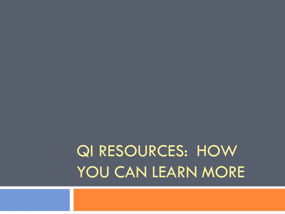 QI RESOURCES: HOW YOU CAN LEARN MORE