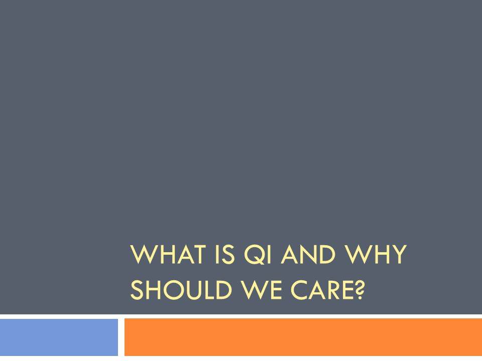 WHAT IS QI AND WHY SHOULD WE CARE?
