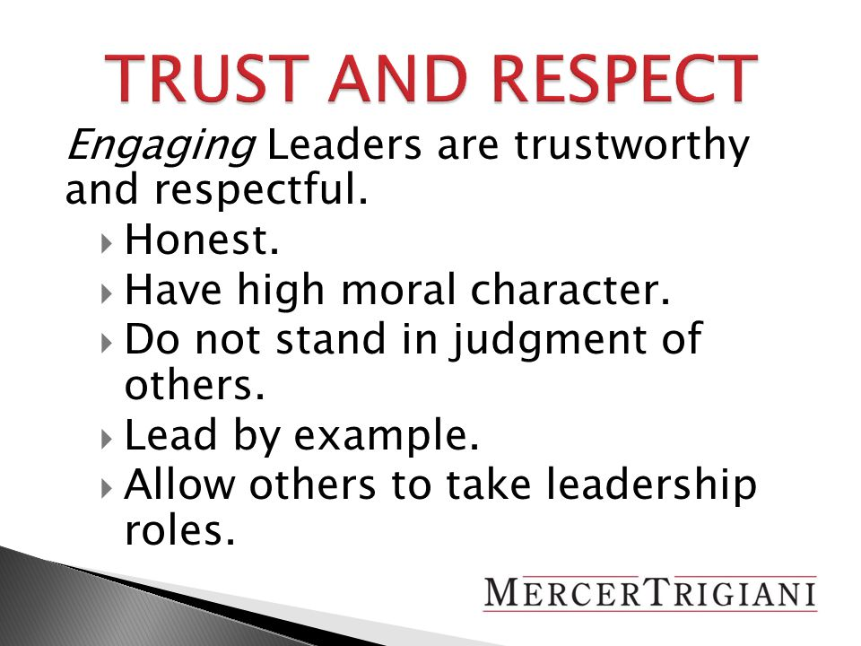 Engaging Leaders are trustworthy and respectful.  Honest.