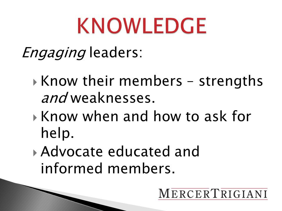 Engaging leaders:  Know their members – strengths and weaknesses.