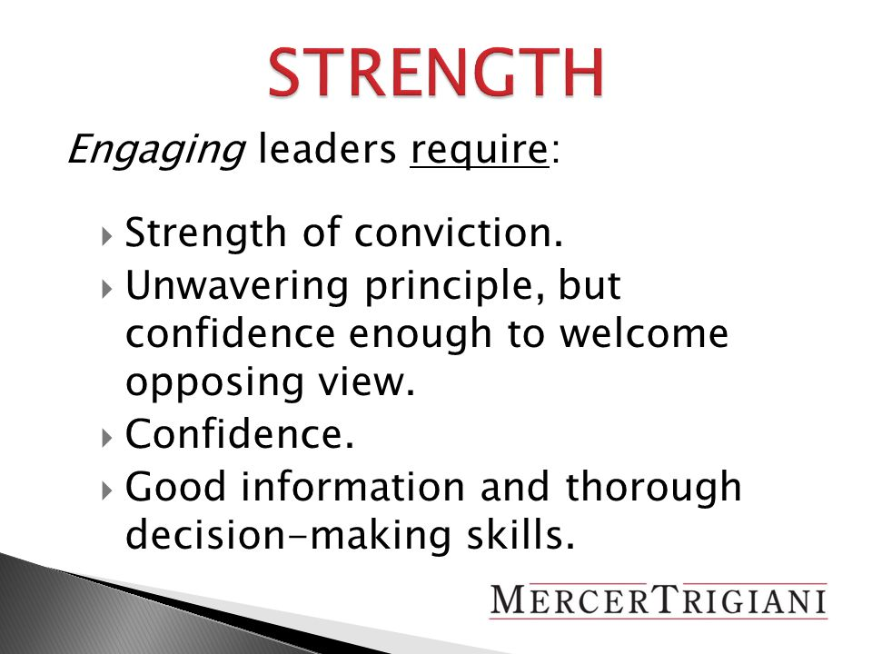 Engaging leaders require:  Strength of conviction.