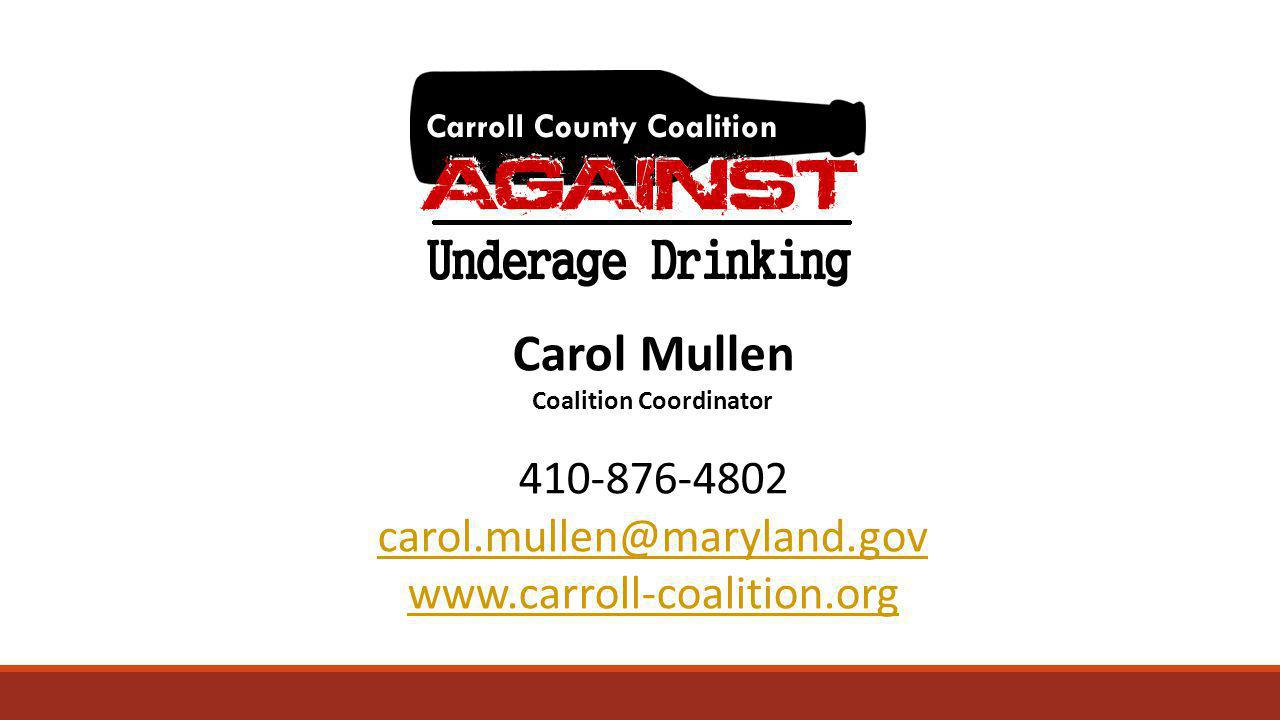 Carol Mullen Coalition Coordinator 410-876-4802 carol.mullen@maryland.gov www.carroll-coalition.org