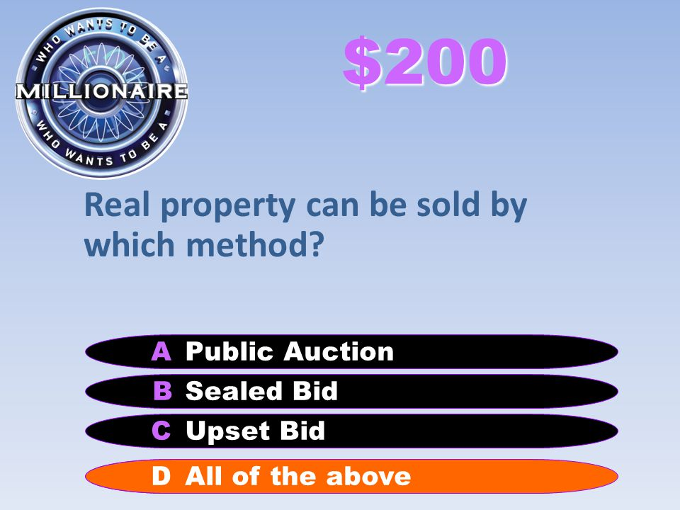 Real property can be sold by which method? B Sealed Bid APublic Auction C Upset Bid DAll of the above $200