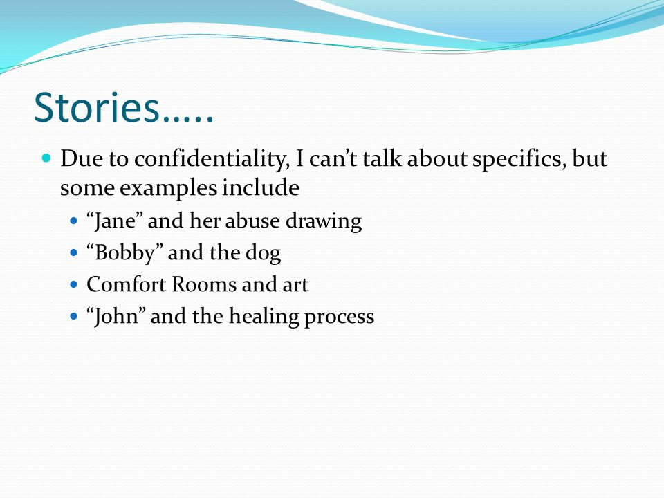 """Stories….. Due to confidentiality, I can't talk about specifics, but some examples include """"Jane"""" and her abuse drawing """"Bobby"""" and the dog Comfort Ro"""