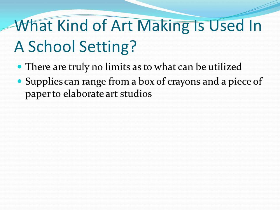 What Kind of Art Making Is Used In A School Setting.