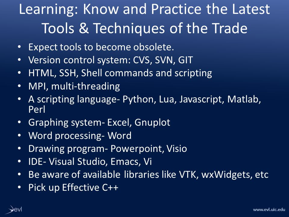 www.evl.uic.edu Learning: Know and Practice the Latest Tools & Techniques of the Trade Expect tools to become obsolete.