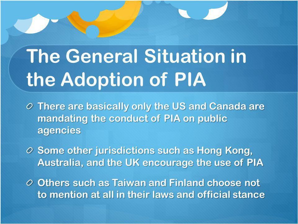 The Counter Forces of Allowing PIA to be Mandatory Cost and resources issues Cultural issues in organizations Lack of privacy advocate groups