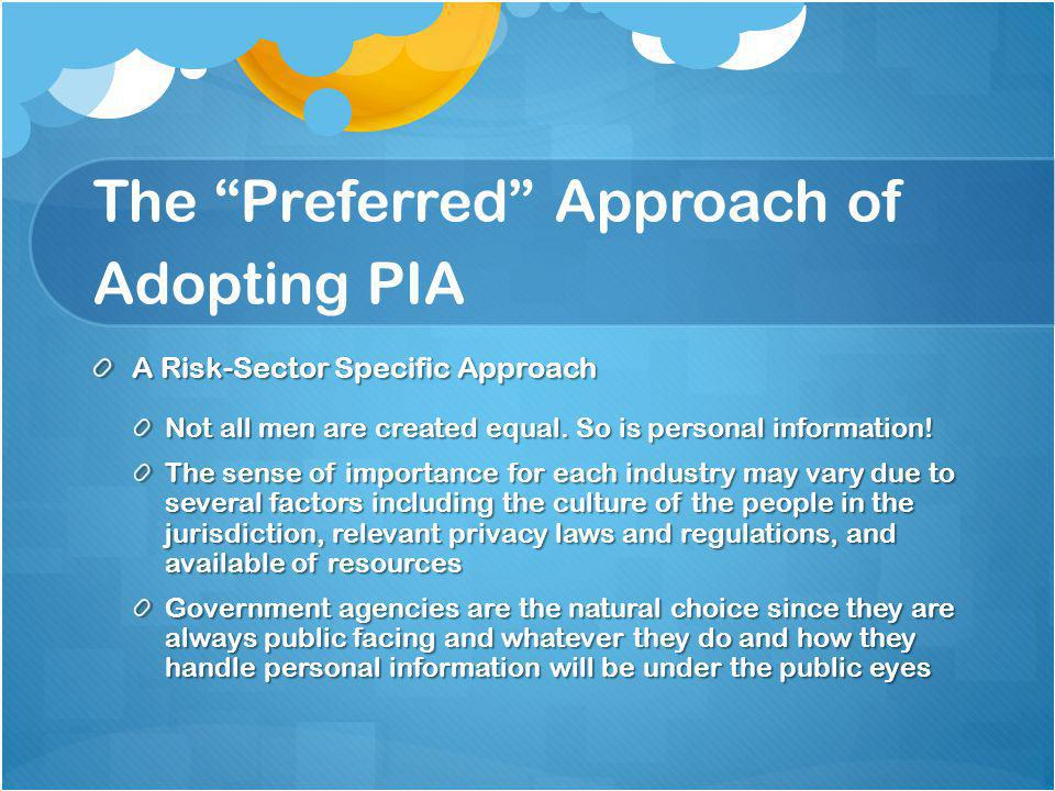 The Preferred Approach of Adopting PIA A Risk-Sector Specific Approach Not all men are created equal.