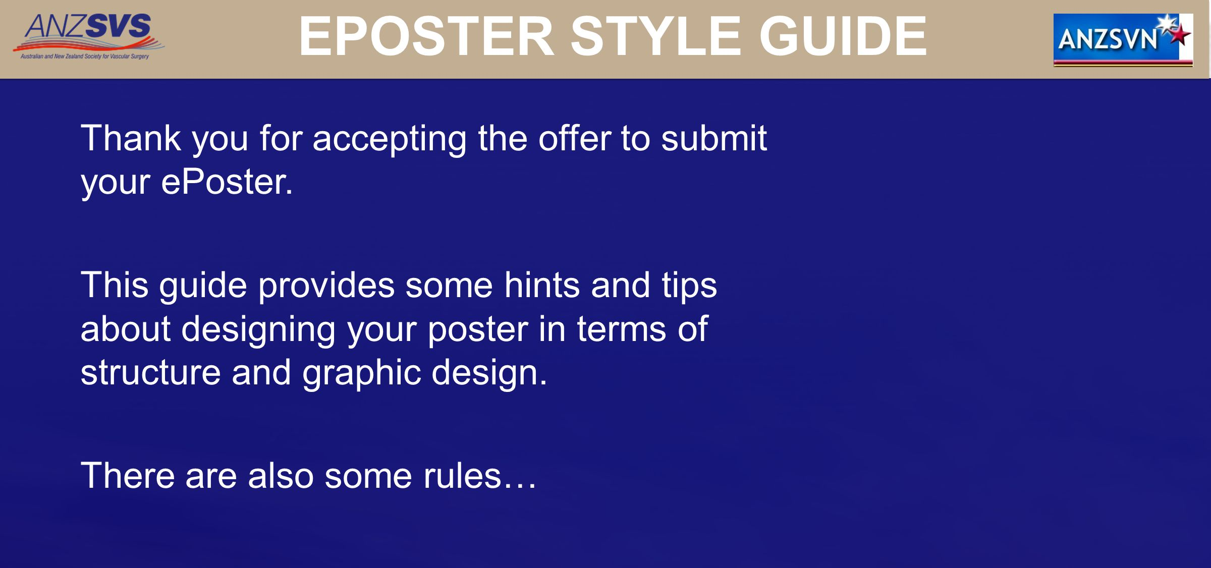 EPOSTER STYLE GUIDE THE RULES: You must submit your ePoster using the template we've made available for you to download.