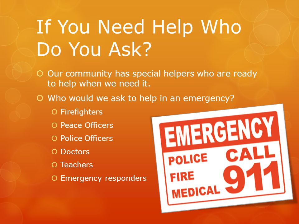 If You Need Help Who Do You Ask?  Our community has special helpers who are ready to help when we need it.  Who would we ask to help in an emergency