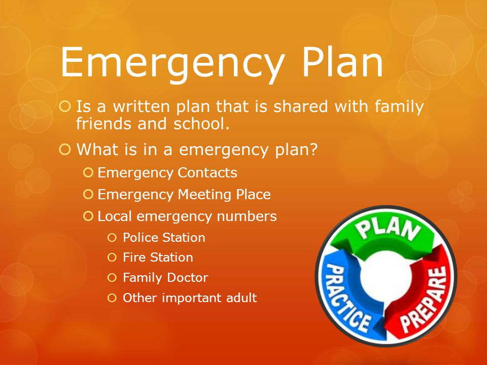 Emergency Plan  Is a written plan that is shared with family friends and school.