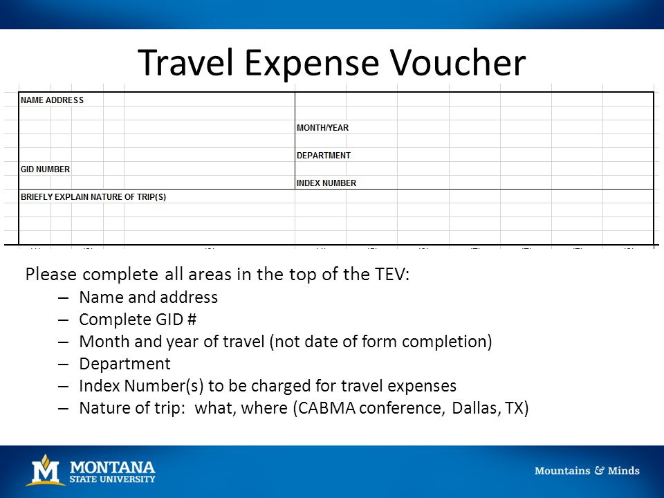 Travel Expense Voucher Please complete all areas in the top of the TEV: – Name and address – Complete GID # – Month and year of travel (not date of fo