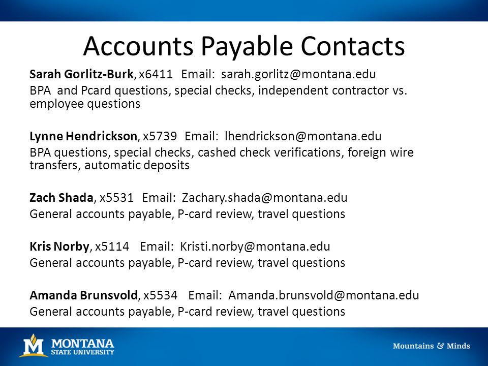 Accounts Payable Contacts Sarah Gorlitz-Burk, x6411 Email: sarah.gorlitz@montana.edu BPA and Pcard questions, special checks, independent contractor v