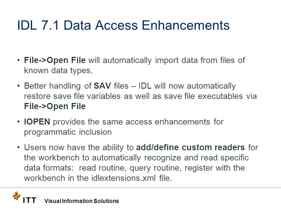 Visual Information Solutions IDL 7.1 Data Access Enhancements File->Open File will automatically import data from files of known data types.