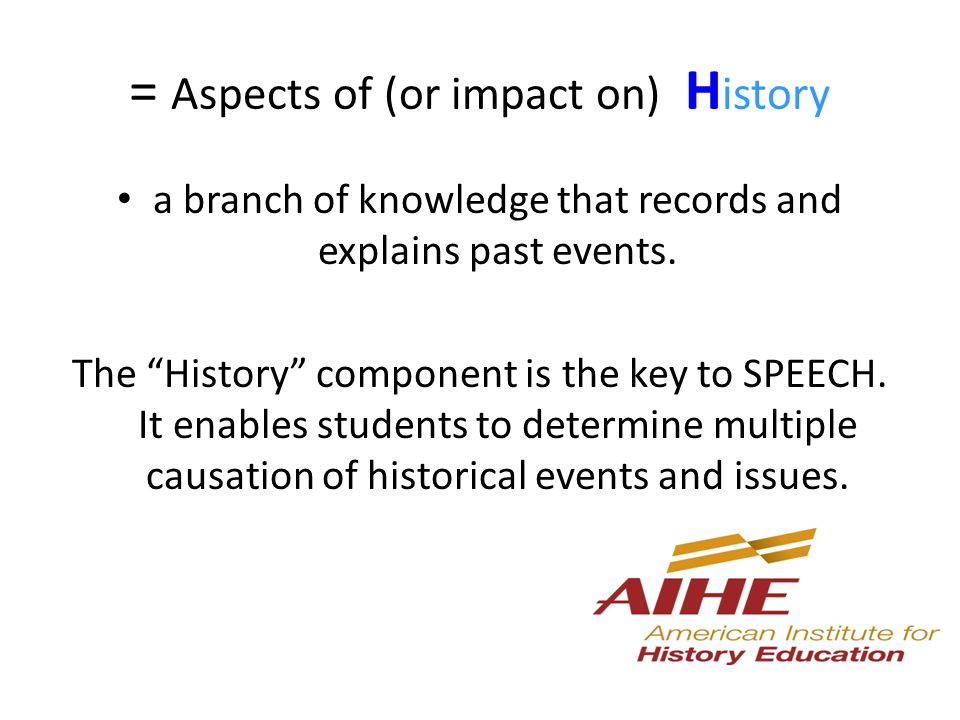 = Aspects of (or impact on) H istory a branch of knowledge that records and explains past events.