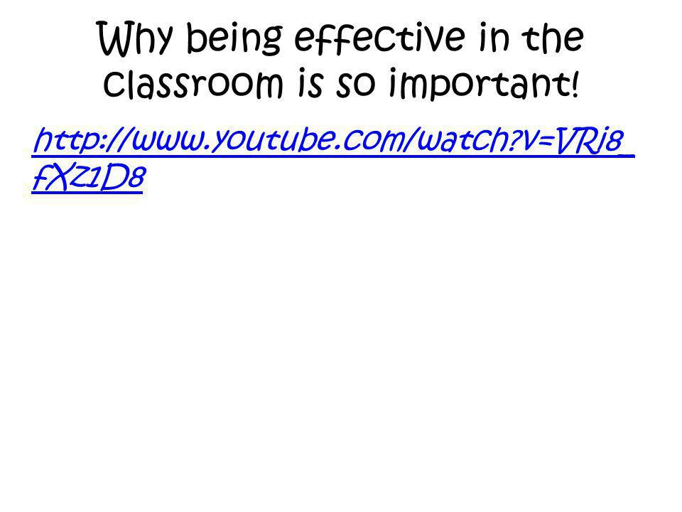 Why being effective in the classroom is so important! http://www.youtube.com/watch?v=VRi8_ fXz1D8