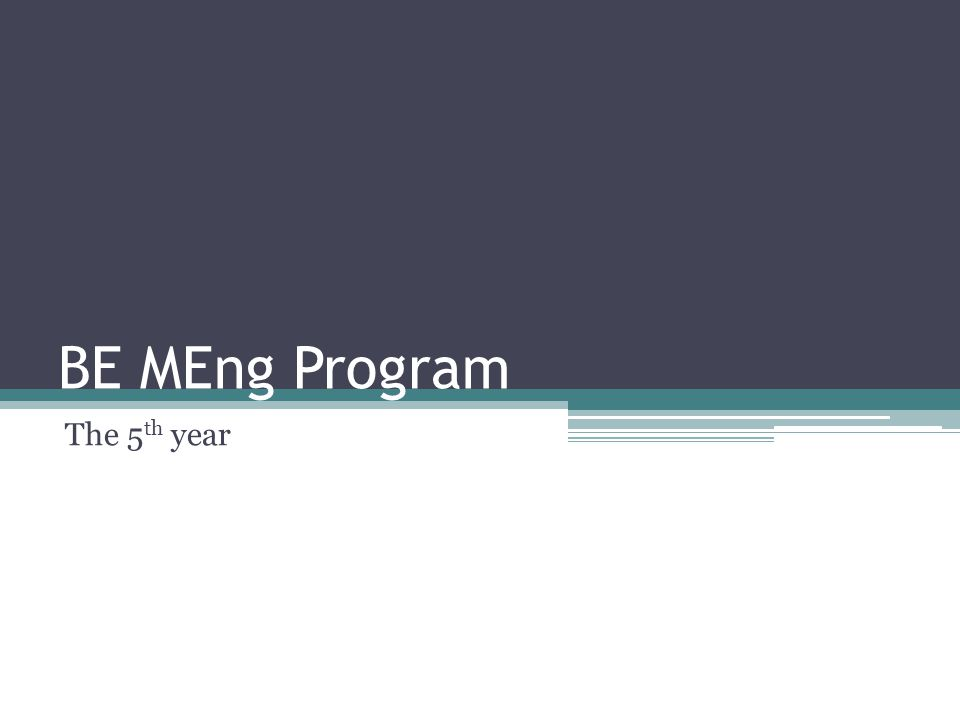 BE MEng Program The 5 th year