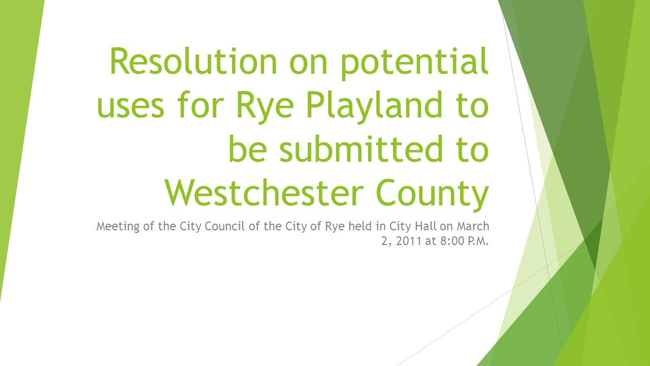 Resolution on potential uses for Rye Playland to be submitted to Westchester County Meeting of the City Council of the City of Rye held in City Hall o